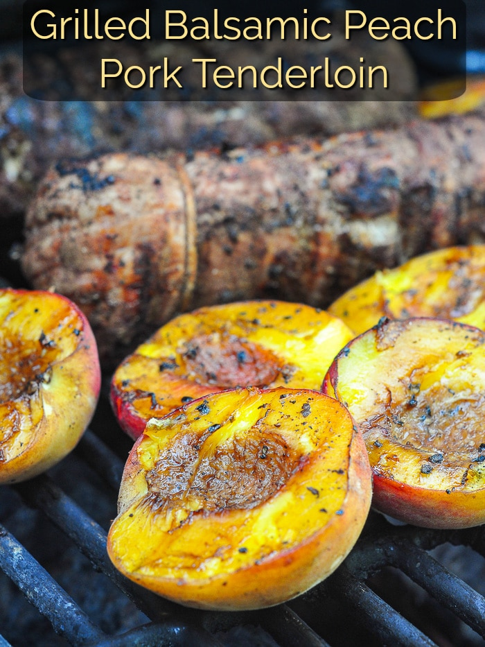 Grilled Balsamic Peach Pork Tenderloin photo of peaches and pork on a gas grill with title text added for Pinterest