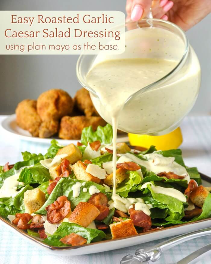 Roasted Garlic Caesar Salad Dressing So Easy Using A Plain Mayo Base